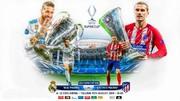 رئالمادرید - اتلتیکومادرید؛ این بار در سوپر جام اروپا